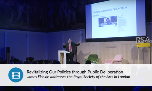 "James Fishkin addresses the Royal Society of the Arts in London ""Revitalizing Our Politics through Public Deliberation."""