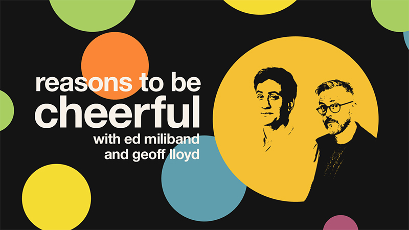 Reasons to be cheerful podcast
